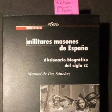 Libros de segunda mano: MILITARES MASONES DE ESPAÑA. DICCIONARIO BIBLIOGRÁFICO DEL SIGLO XX - MANUEL DE PAZ SÁNCHEZ. Lote 222302301