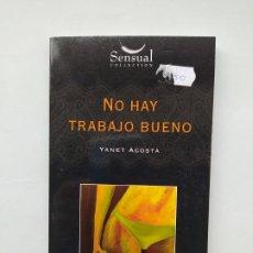 Libros de segunda mano: NO HAY TRABAJO BUENO. - YANET ACOSTA. SENSUAL COLLECTION. TDK542. Lote 222304506