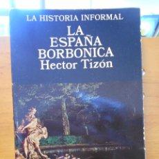 Libros de segunda mano: LA ESPAÑA BORBONICA. HECTOR TIZON. LA HISTORIA INFORMAL. ALTALENA, 1978. 207 PAGINAS. 320 GRAMOS.. Lote 222311621