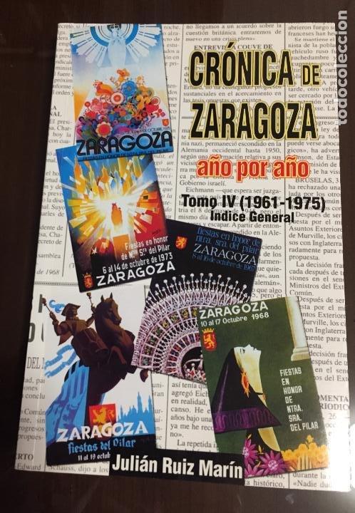 CRONICA DE ZARAGOZA AÑO POR AÑO, TOMO IV, 1961-1975 JULIAN RUIZ MARIN (Libros de Segunda Mano - Historia - Otros)