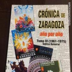Libros de segunda mano: CRONICA DE ZARAGOZA AÑO POR AÑO, TOMO IV, 1961-1975 JULIAN RUIZ MARIN. Lote 222337602