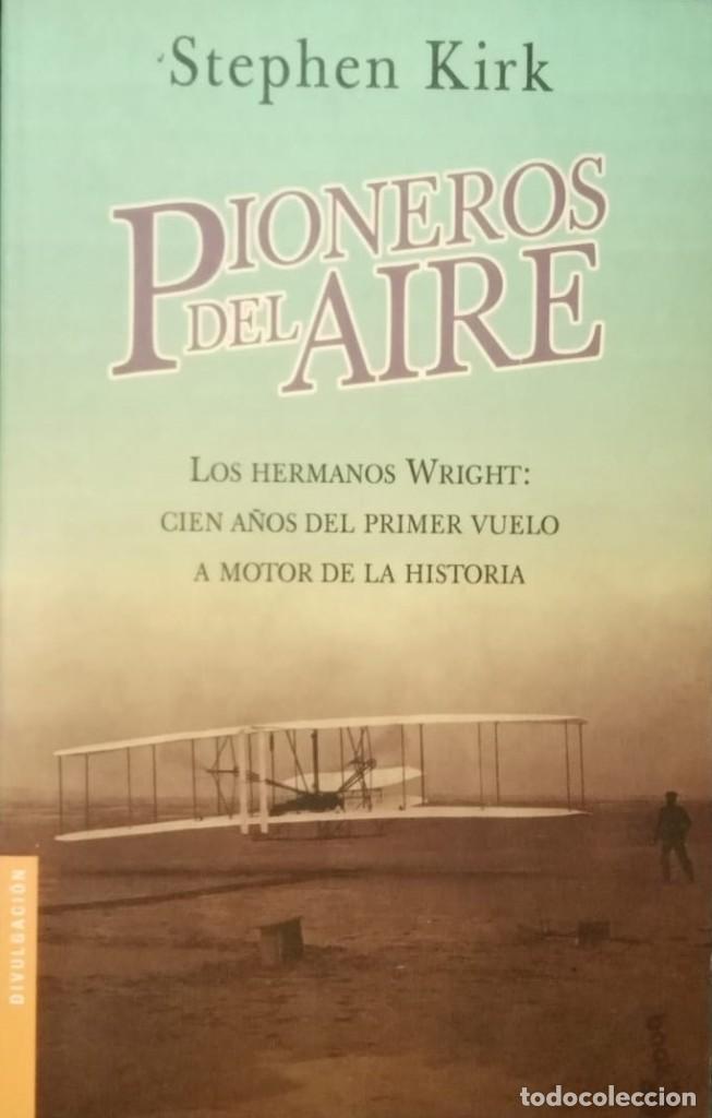 PIONEROS DEL AIRE. LOS HERMANOS WRIGTH - STEPHEN KIRK (Libros de Segunda Mano - Historia - Otros)