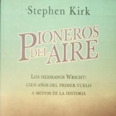 Libros de segunda mano: PIONEROS DEL AIRE. LOS HERMANOS WRIGTH - STEPHEN KIRK. Lote 222341801