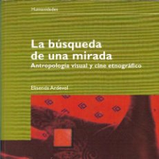 Libros de segunda mano: LA BÚSQUEDA DE UNA MIRADA. ANTROPOLOGÍA VISUAL Y CINE ETNOGRÁFICO, ELISENDA ARDÈVOL. Lote 222367526