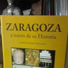 Livres d'occasion: CARLOS CEBRIAN: ZARAGOZA A TRAVES DE SU HISTORIA, (LEYRE, 2004).. Lote 234742665