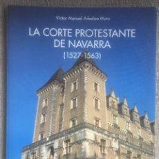Libros de segunda mano: LA CORTE PROTESTANTE DE NAVARRA (1527-1563). VICTOR MANUEL ARBELOA 1992 PANORAMA Nº 8. Lote 222495487