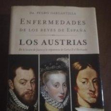 Libros de segunda mano: ENFERMEDADES DE LOS REYES DE ESPAÑA. LOS AUSTRIAS. DR. PEDRO GARGANTILLA. 1ª EDICION. 2005.. Lote 222615840