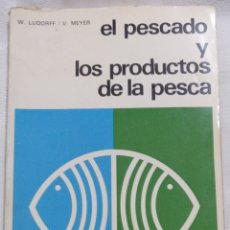 Libros de segunda mano: EL PESCADO Y LOS PRODUCTOS DE LA PESCA. W.LUDORFF/V.MEYER.1973. Lote 222616771