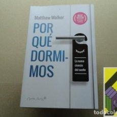 Libros de segunda mano: WALKER, MATTHEW: POR QUÉ DORMIMOS. LA NUEVA CIENCIA DEL SUEÑO (TRAD:BEGOÑA MERINO/ESTELA PEÑA). Lote 222637478