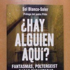 Libros de segunda mano: ¿HAY ALGUIEN AQUÍ?. FANTASMAS, POLTERGEIST Y CASAS ENCANTADAS / SOL BLANCO-SOLER / 2007. PALMYRA. Lote 222648333
