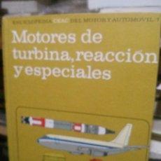 Libros de segunda mano: MOTORES DE TURBINAS REACCIONES Y ESPECIALES, ENCICLOPEDIA DEAC DEL MOTOR Y AUTOMOVIL 7. Lote 222657758