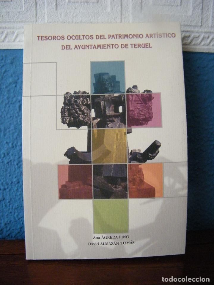 TESOROS OCULTOS DEL PATRIMONIO ARTÍSTICO DEL AYUNTAMIENTO DE TERUEL - ANA ÁGREDA PINO (Libros de Segunda Mano - Bellas artes, ocio y coleccionismo - Otros)