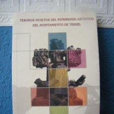 Libros de segunda mano: TESOROS OCULTOS DEL PATRIMONIO ARTÍSTICO DEL AYUNTAMIENTO DE TERUEL - ANA ÁGREDA PINO. Lote 222661953