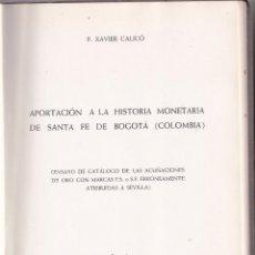 Libros de segunda mano: F. XAVIER CALICÓ: APORTACIÓN A LA HISTORIA MONETARIA DE SANTA FE DE BOGOTÁ, COLOMBIA. 1953. Lote 222669532