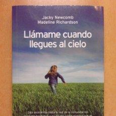 Libri di seconda mano: LLAMAME CUANDO LLEGES AL CIELO / JACKY NEWCOMB - MADELINE RICHARDSON / 1ª ED 2012. LUCIERNAGA. Lote 222694032