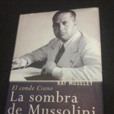 Libros de segunda mano: EL CONDE CIANO: LA SOMBRA DE MUSSOLINI - MOSELEY, RAY. Lote 222727730