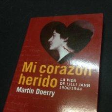 Libros de segunda mano: MI CORAZÓN HERIDO. LA VIDA DE LILLI JAHN, 1900-1944 - DOERRY, MARTIN. Lote 222727772