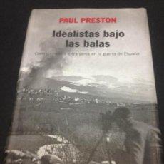 Libros de segunda mano: IDEALISTAS BAJO LAS BALAS: CORRESPONSALES EXTRANJEROS EN LA GUERRA DE ESPAÑA - PRESTON, PAUL. Lote 222727791