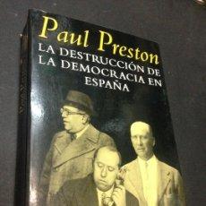 Libros de segunda mano: LA DESTRUCCIÓN DE LA DEMOCRACIA EN ESPAÑA - PAUL PRESTON. Lote 222727795