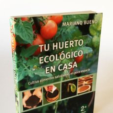 Libros de segunda mano: TU HUERTO ECOLÓGICO EN CASA, CULTIVA ALIMENTOS SALUDABLES EN POCO ESPACIO - MARIANO BUENO. Lote 222727906