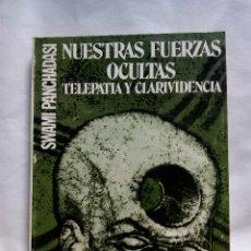 Libros de segunda mano: NUESTRAS FUERZAS OCULTAS. TELEPATÍA Y CLARIVIDENCIA / SWAMI PANCHADASI. Lote 222732556