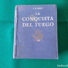 Libros de segunda mano: LA CONQUISTA DEL FUEGO - J.H. ROSNY - SEIX Y BARRAL - AÑO 1941 - 2ª EDICIÓN - OBRA ILUSTRADA. Lote 222756591