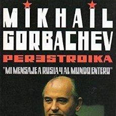 Libros de segunda mano: PERESTROIKA. MI MENSAJE A RUSIA Y AL MUNDO ENTERO. MIKHAIL GORBACHEV. ¡¡COMO NUEVO!!. Lote 222788798