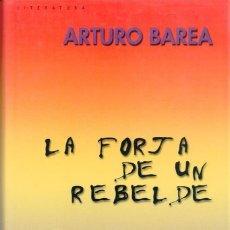 Libros de segunda mano: LA FORJA DE UN REBELDE - ARTURO BAREA. Lote 222828827