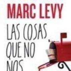 Libros de segunda mano: LAS COSAS QUE NO NOS DIJIMOS - MARC LEVY. Lote 222828898