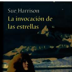 Libros de segunda mano: LA INVOCACION DE LAS ESTRELLAS - SUE HARRISON. Lote 222828906
