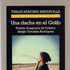 Libros de segunda mano: EMILIO SÁNCHEZ MEDIAVILLA : UNA DACHA EN EL GOLFO. (ED. ANAGRAMA, COL. CRÓNICAS, 2020). Lote 222837236