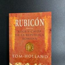 Libros de segunda mano: RUBICÓN. AUGE Y CAIDA DE LA REPUBLICA ROMANA. TOM HOLLAND. ED. PLANETA.BARCELONA,2007.PAGS:443. Lote 222837967