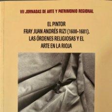 Libros de segunda mano: EL PINTOR FRAY JUAN ANDRÉS RIZI (1600-1681). LAS ÓRDENES RELIGIOSAS Y EL ARTE EN LA RIOJA. Lote 222843176