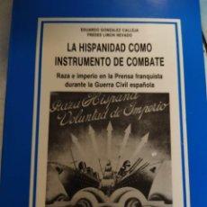 Libros de segunda mano: LA HISPANIDAD COMO INSTRUMENTO DE COMBATE: RAZA E IMPERIO EN LA PRENSA FRANQUISTA DURANTE LA GUERRA. Lote 222847102