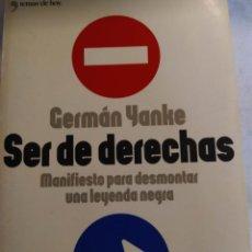 Libros de segunda mano: SER DE DERECHAS DE GERMAN YANKE. Lote 222847311