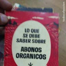 Libros de segunda mano: LO QUE SE DEBE SABER SOBRE ABONOS ORGÁNICOS. N-2474. Lote 222874737