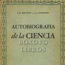 Libros de segunda mano: MOULTON, F. R. / SCHIFFERES, J. J. AUTOBIOGRAFÍA DE LA CIENCIA. Lote 222875997
