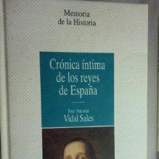 Libros de segunda mano: CRÓNICA ÍNTIMA DE LOS REYES DE ESPAÑA. J.A. VIDAL SALES. MEMORIA DE LA HISTORIA. Lote 222876321