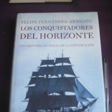 Libros de segunda mano: LOS CONQUISTADORES DEL HORIZONTE - UNA HISTORIA MUNDIAL DE LA EXPLORACION - FELIPE FERNANDEZ ARMESTO. Lote 222878950