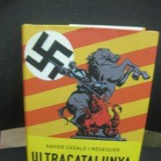 Libros de segunda mano: XAVIER CASALS I MESEGUER. ULTRACATALUNYA. L'EXTREMA DRETA A CATALUNYA (1966-2006). Lote 222881897