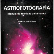 Libros de segunda mano: ASTROFOTOGRAFIA MANUAL DE TÉCNICAS DEL AMATEUR - PATRICK MARTINEZ - OMEGA - FOTO BIBLIOTECA. Lote 222897445