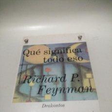 Libros de segunda mano: RICHARD P. FEYNMAN, QUE SIGNIFICA TODO ESO. Lote 222948526