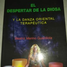 Libros de segunda mano: EL DESPERTAR DE LA DIOSA Y LA DANZA ORIENTAL TERAPÉUTICA - BEATRIZ MERINO GUARDIOLA. Lote 223000912