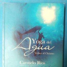 Libros de segunda mano: YOGA DEL AGUA, VOLVER AL OCEANO - CARMELO RIOS. Lote 223379586