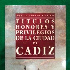 Libros de segunda mano: TITULOS, HONORES Y PRIVILEGIOS DE LA CIUDAD DE CADIZ / IGNACIO MORENO APARICIO , MUNDI-3715. Lote 223567832