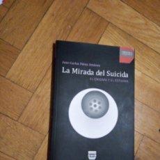 Libros de segunda mano: LA MIRADA DEL SUICIDA. JUAN CARLOS PÉREZ JIMÉNEZ. Lote 223610741
