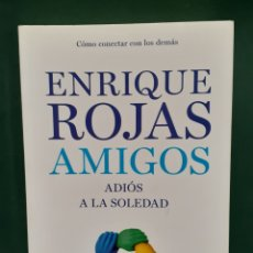 Libros de segunda mano: AMIGOS ADIÓS A LA SOLEDAD DE ENRIQUE ROJAS TEMAS DE HOY PRIMERA EDICION 2009. Lote 223716388