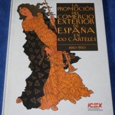 Libros de segunda mano: LA PROMOCIÓN DEL COMERCIO EXTERIOR DE ESPAÑA EN 100 CARTELES (1880 -1950) - ICEX (1990). Lote 223787460
