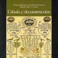 Libri di seconda mano: CÁBALA Y DECONSTRUCCIÓN HAROLD BLOOM, GERSHOM SCHOLEM, MOSHE IDEL Y OTROS. Lote 223816423