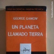 Livros em segunda mão: UN PLANETA LLAMADO TIERRA. GEORGE GAMOW. NUEVA CIENCIA- NUEVA TECNICA. ESPASA-CALPE. 1967.. Lote 223865051